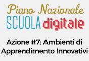 Piano Nazionale Scuola Digitale. Azione 7: ambienti di apprendimento innovativi